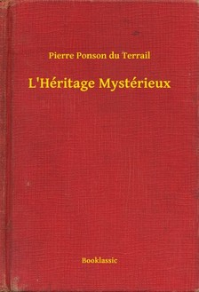 Ponson du Terrail Pierre - L Héritage Mystérieux [eKönyv: epub, mobi]