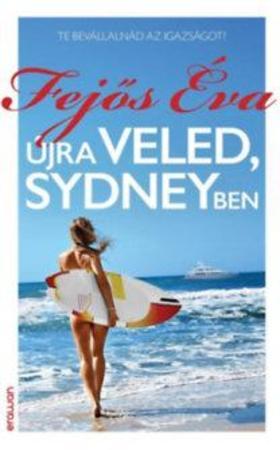Fejős Éva - Újra veled, Sydneyben - Te bevállalnád az igazságot?