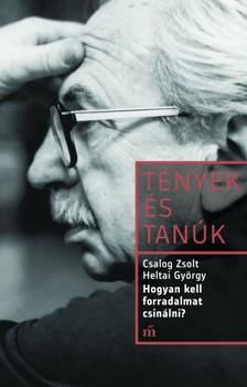 Csalog Zsolt - Heltai György - Hogyan kell forradalmat csinálni? - Heltai György portréja [eKönyv: epub, mobi]