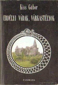 Kiss Gábor - Erdélyi várak, várkastélyok [antikvár]