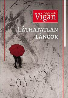 Delphine de Vigan - Láthatatlan láncok - Lojalitás