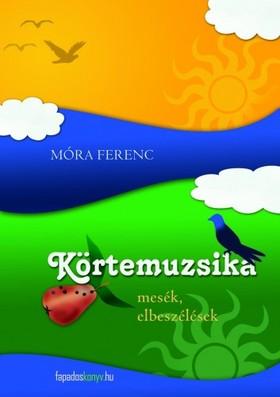 MÓRA FERENC - Körtemuzsika [eKönyv: epub, mobi]