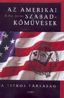 H. Paul Jeffers - Az amerikai szabadkőművesek - A titkos társaság