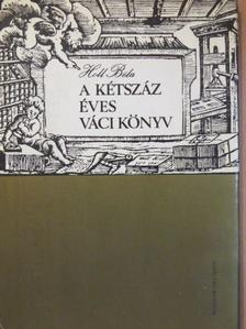 Holl Béla - A kétszáz éves váci könyv [antikvár]