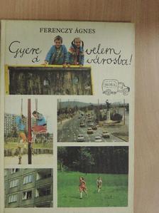 Ferenczy Ágnes - Gyere velem a városba! [antikvár]