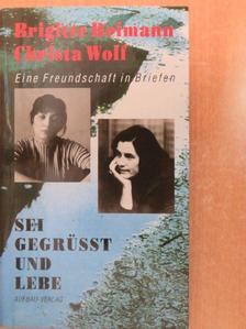 Brigitte Reimann - Sei gegrüßt und lebe [antikvár]