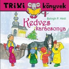 Balogh P. Hédi - Kedves karácsonya - Trixi könyvek