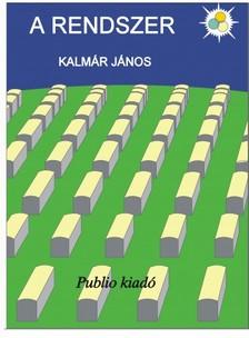 KALMÁR JÁNOS - A Rendszer [eKönyv: pdf, epub, mobi]