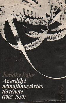 Jordáky Lajos - Az erdélyi némafilmgyártás története 1903-1930 [antikvár]