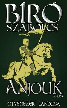 Bíró Szabolcs - Anjouk - V. rész: Ötvenezer lándzsa [eKönyv: epub, mobi]