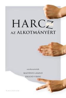 Szerkesztették: Majtényi László és Zsugyó Virág - Harcz az alkotmányért