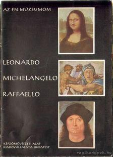 László Gyula - Leonardo - Michelangelo - Raffaello [antikvár]