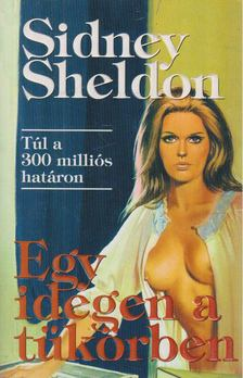Sheldon Sidney - Egy idegen a tükörben [antikvár]