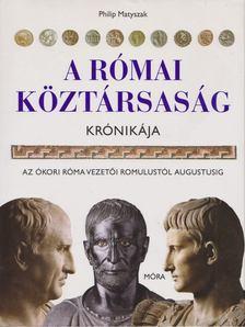 Philip Matyszak - A Római Köztársaság krónikája [antikvár]