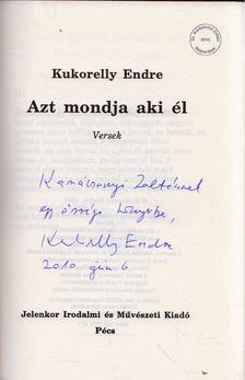 Kukorelly Endre - Azt mondja aki él (dedikált) [antikvár]