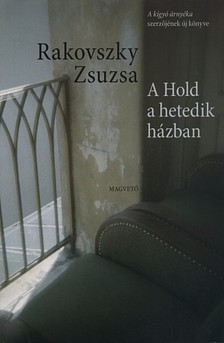 Rakovszky  Zsuzsa - A Hold a hetedik házban [eKönyv: pdf, epub, mobi]