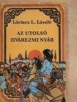 Lőrincz L. László - Az utolsó hvárezmi nyár [antikvár]