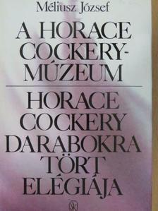 Méliusz József - A Horace Cockery-Múzeum/Horace Cockery darabokra tört elégiája [antikvár]