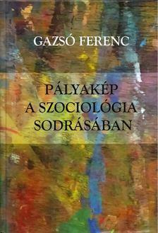 Gazsó Ferenc - Pályakép a szociológia sodrásában [antikvár]