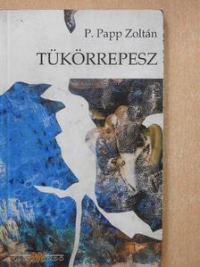 P. Papp Zoltán - Tükörrepesz (aláírt példány) [antikvár]