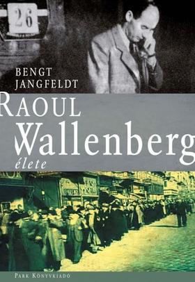 JANGFELDT, BENGT - Raoul Wallenberg élete
