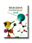 Malcolm Gladwell - FORDULÓPONT - TIPPING POINT