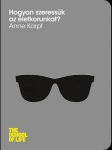 Karpf, Anne - Hogyan szeressük az életkorunkat? [eKönyv: epub, mobi]