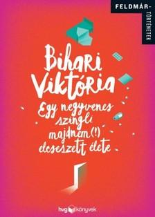Bihari Viktória - Egy negyvenes szingli majdnem (!) elcseszett élete [eKönyv: epub, mobi]