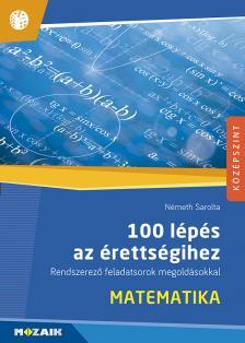 Németh Sarolta - MS-2328 Száz lépés az érettségihez - Matematika. Rendszerező feladatsorok megoldásokkal - Középszintű érettségire készülőknek (Digitális hozzáféréssel)
