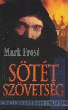 Mark Frost - Sötét szövetség [antikvár]