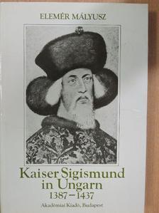 Elemér Mályusz - Kaiser Sigismund in Ungarn 1387-1437 [antikvár]