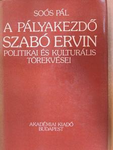 Soós Pál - A pályakezdő Szabó Ervin politikai és kulturális törekvései [antikvár]