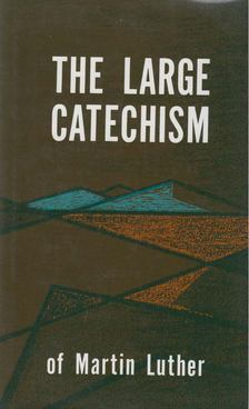 Martin Luther - The Large Catechism of Martin Luther [antikvár]