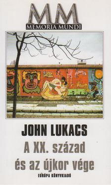 John Lukacs - A XX. század és az újkor vége [antikvár]