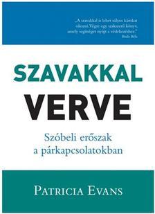 Patricia Evans - Szavakkal verve (2.kiadás) Szóbeli bántalmazás a párkapcsolatban