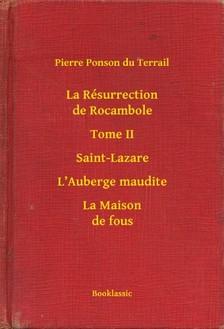 Ponson du Terrail Pierre - La Résurrection de Rocambole - Tome II - Saint-Lazare - L Auberge maudite - La Maison de fous [eKönyv: epub, mobi]