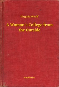 Virginia Woolf - A Womans College from the Outside [eKönyv: epub, mobi]