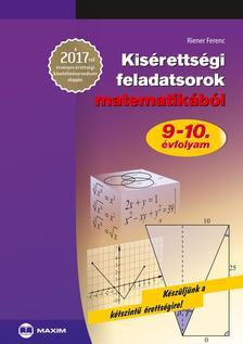 Riener Ferenc - Kisérettségi feladatsorok matematikából 9-10. évfolyam - A 2017-től érvényes érettségi követelményrendszer alapján