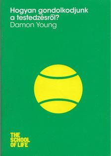 Young, Damon - Hogyan gondolkodjunk a testedzésről? [antikvár]