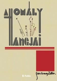 Zoltán Szentirmay - A homály hangjai - Szentirmay Zoltán hadifogságban írt versei, 1945-47 [eKönyv: epub, mobi]