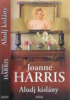 Joanne Harris - Aludj kislány [antikvár]