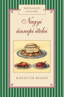 Papp Katalin - NAGYI ÜNNEPI ÉTELEI