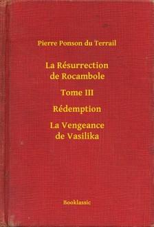 Ponson du Terrail Pierre - La Résurrection de Rocambole - Tome III - Rédemption - La Vengeance de Vasilika [eKönyv: epub, mobi]