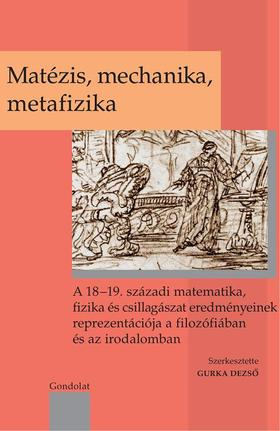 Gurka Dezső szerk. - Matézis, mechanika, metafizika