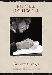 Henri J. M. Nouwen - Szeretett vagy   Elmélkedések az év minden napjára