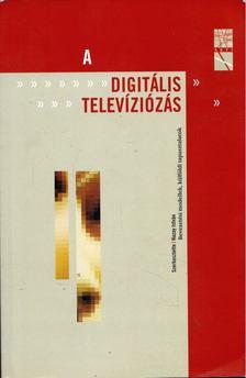 Hazay István - A digitális televíziózás [antikvár]