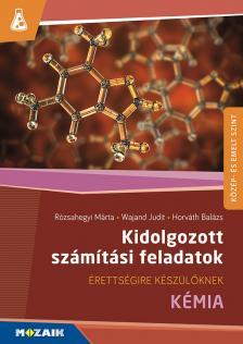 Horváth Balázs, Dr. Rózsahegyi Márta, Dr. Wajand Judit - Kidolgozott számítási feladatok - Kémia,  Közép- és emelt szintű érettségire készülőknek