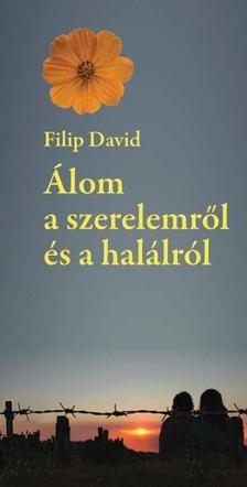 Filip David - Álom a szerelemről és a halálról [antikvár]
