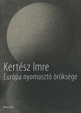 KERTÉSZ IMRE - Európa nyomasztó öröksége [eKönyv: pdf, epub, mobi]