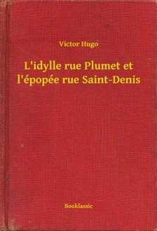 Victor Hugo - L idylle rue Plumet et l épopée rue Saint-Denis [eKönyv: epub, mobi]